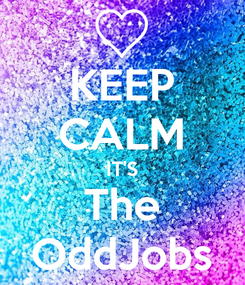 Poster: KEEP CALM IT'S The OddJobs
