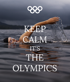 Poster: KEEP CALM IT'S THE OLYMPICS