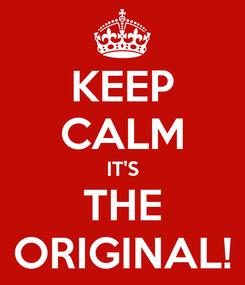 Poster: KEEP CALM IT'S THE ORIGINAL!