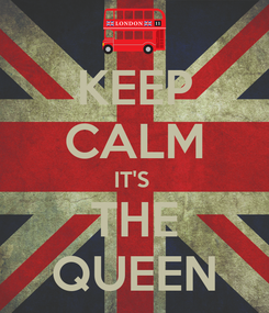 Poster: KEEP CALM IT'S  THE QUEEN