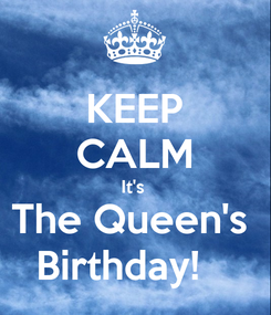 Poster: KEEP CALM It's  The Queen's  Birthday!