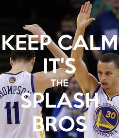 Poster: KEEP CALM IT'S THE SPLASH BROS