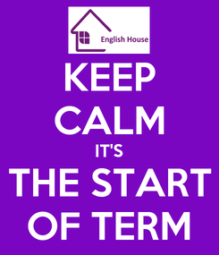 Poster: KEEP CALM IT'S THE START OF TERM