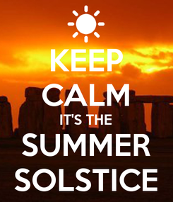 Poster: KEEP CALM IT'S THE SUMMER SOLSTICE