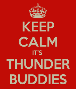Poster: KEEP CALM IT'S  THUNDER BUDDIES