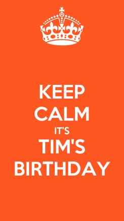 Poster: KEEP CALM IT'S TIM'S BIRTHDAY