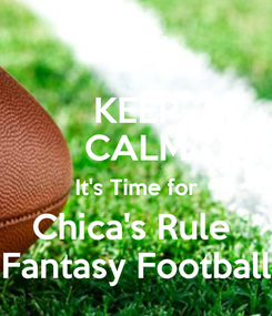 Poster: KEEP CALM It's Time for Chica's Rule  Fantasy Football