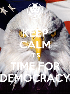 Poster: KEEP CALM IT'S TIME FOR DEMOCRACY