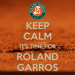 Poster: KEEP CALM IT'S TIME FOR ROLAND GARROS