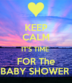 Poster: KEEP CALM IT'S TIME  FOR The BABY SHOWER
