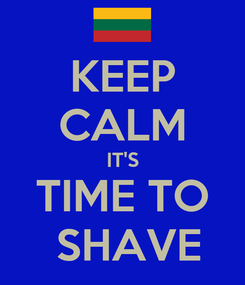 Poster: KEEP CALM IT'S TIME TO  SHAVE