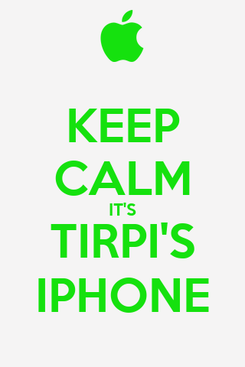 Poster: KEEP CALM IT'S TIRPI'S IPHONE
