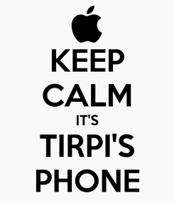 Poster: KEEP CALM IT'S TIRPI'S PHONE