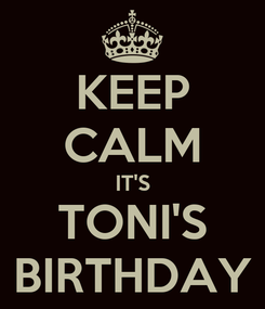 Poster: KEEP CALM IT'S TONI'S BIRTHDAY
