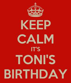 Poster: KEEP CALM IT'S TONI'S BIRTHDAY