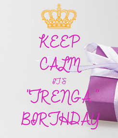 "Poster: KEEP CALM IT'S ""TRENGA"" BIRTHDAY"