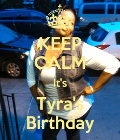 Poster: KEEP CALM It's Tyra's Birthday