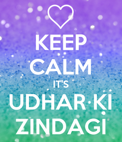 Poster: KEEP CALM IT'S UDHAR KI ZINDAGI