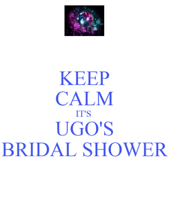 Poster: KEEP CALM IT'S  UGO'S BRIDAL SHOWER