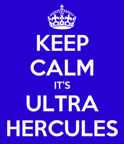 Poster: KEEP CALM IT'S ULTRA HERCULES