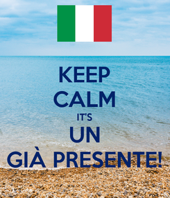 Poster: KEEP CALM IT'S UN GIÀ PRESENTE!