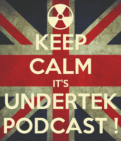 Poster: KEEP CALM IT'S UNDERTEK PODCAST !
