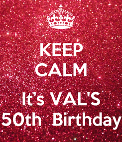 Poster: KEEP CALM  It's VAL'S 50th  Birthday