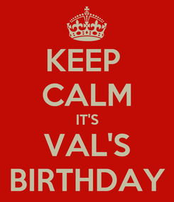 Poster: KEEP  CALM IT'S VAL'S BIRTHDAY