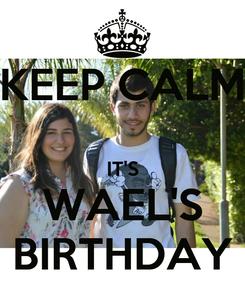 Poster: KEEP CALM  IT'S WAEL'S BIRTHDAY