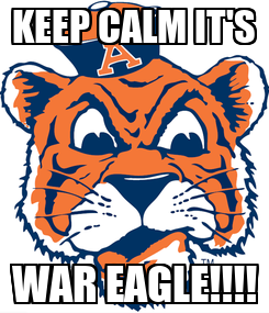 Poster: KEEP CALM IT'S WAR EAGLE!!!!