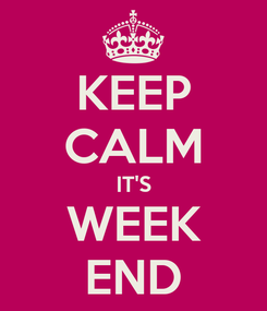 Poster: KEEP CALM IT'S WEEK END