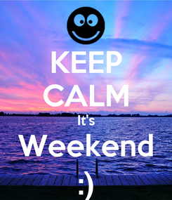 Poster: KEEP CALM It's Weekend :)