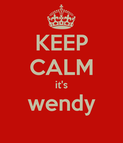 Poster: KEEP CALM it's wendy