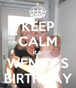 Poster: KEEP CALM it,s  WENDY,S BIRTHDAY