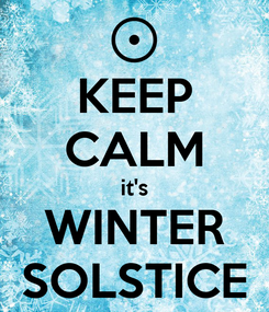 Poster: KEEP CALM it's WINTER SOLSTICE