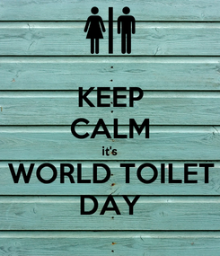 Poster: KEEP CALM it's WORLD TOILET DAY