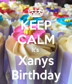 Poster: KEEP CALM It's  Xanys Birthday