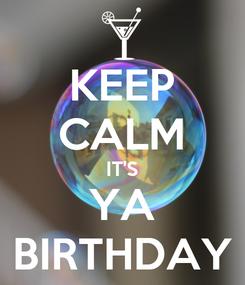 Poster: KEEP CALM IT'S YA BIRTHDAY