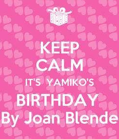 Poster: KEEP CALM IT'S  YAMIKO'S BIRTHDAY  By Joan Blende