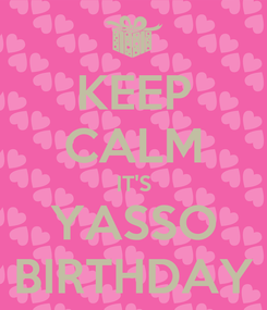 Poster: KEEP CALM IT'S YASSO BIRTHDAY