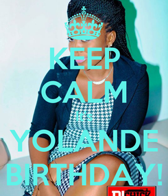 Poster: KEEP CALM It's YOLANDE BIRTHDAY!