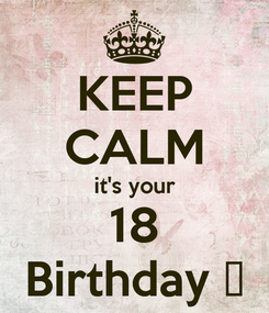 Poster: KEEP CALM it's your 18 Birthday ♥