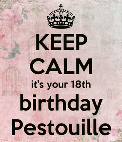 Poster: KEEP CALM it's your 18th birthday Pestouille