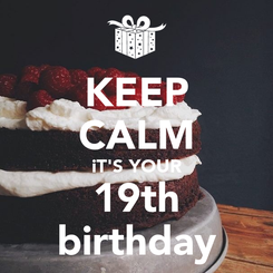 Poster: KEEP CALM iT'S YOUR 19th birthday