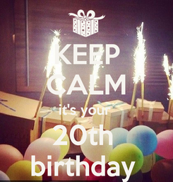Poster: KEEP CALM it's your  20th  birthday