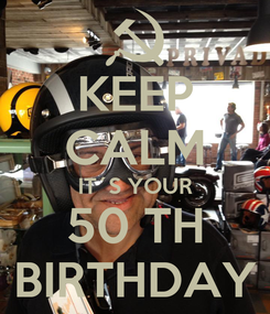 Poster: KEEP CALM IT´S YOUR 50 TH BIRTHDAY