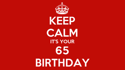 Poster: KEEP CALM IT'S YOUR 65 BIRTHDAY