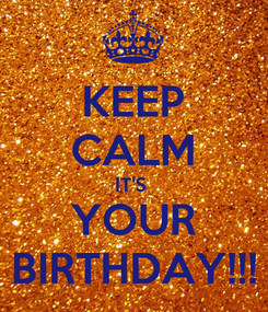 Poster: KEEP CALM IT'S  YOUR BIRTHDAY!!!