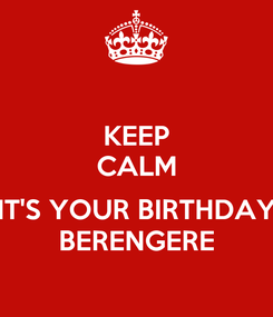 Poster: KEEP CALM  IT'S YOUR BIRTHDAY BERENGERE