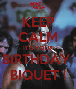 Poster: KEEP CALM IT'S YOUR BIRTHDAY  BIQUET !